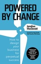 Powered by Change - How to design your business for perpetual success - THE SUNDAY TIMES BUSINESS BESTSELLER ebook by