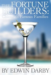 The Fortune Builders - Chicago's Famous Families ebook by Edwin Darby