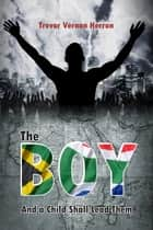 The Boy - And a Child Shall Lead Them ebook by Trevor Herron