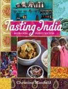 Tasting India - Heirloom Family Recipes ebook by