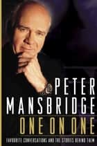 Peter Mansbridge One on One - Favourite Conversations and the Stories Behind Them ebook by Peter Mansbridge