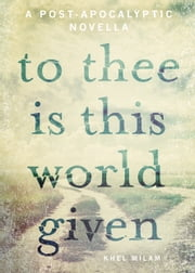 To Thee Is This World Given ebook by Khel Milam