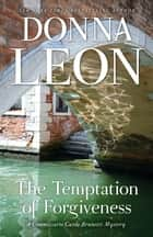 The Temptation of Forgiveness - A Commissario Guido Brunetti Mystery ebook by Donna Leon