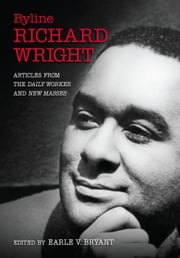 Byline, Richard Wright - Articles from the DAILY WORKER and NEW MASSES ebook by Earle V. Bryant