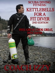 Scuba Diving Fitness: Kettlebells for a Fit Diver - 2nd Edition ebook by Coach Izzy