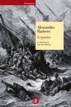 Lepanto - La battaglia dei tre imperi ebook by Alessandro Barbero