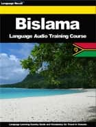 Bislama Language Audio Training Course - Language Learning Country Guide and Vocabulary for Travel in Vanuatu ebook by Language Recall