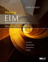 Making Enterprise Information Management (EIM) Work for Business - A Guide to Understanding Information as an Asset ebook by John Ladley