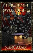 Book III of III: The War of all Wars ebook by J. Eric Booker