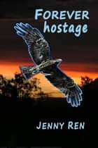 Forever Hostage ebook by Jenny Ren