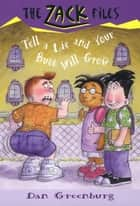 Zack Files 28: Tell a Lie and Your Butt Will Grow ebook by Dan Greenburg,Jack E. Davis