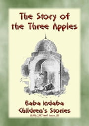THE STORY OF THE THREE APPLES - A Children's Story from 1001 Arabian Nights - Baba Indaba Children's Stories - Issue 239 ebook by Anon E. Mouse