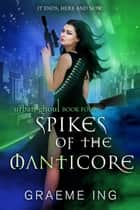 Spikes of the Manticore ebook by Graeme Ing