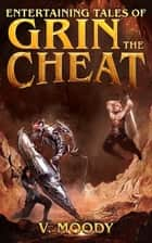 Entertaining Tales of Grin the Cheat ebook by V. Moody