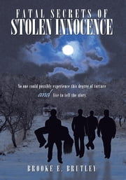 Fatal Secrets of Stolen Innocence ebook by Brooke E. Brutley
