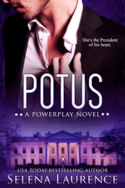 POTUS - A Powerplay Novel ebook by Selena Laurence