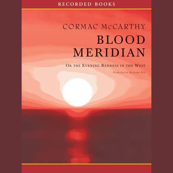 Blood Meridian - Or the Evening Redness in the West audiobook by Cormac McCarthy