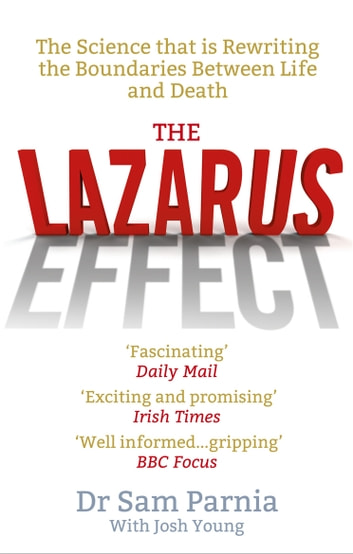 The Lazarus Effect - The Science That is Rewriting the Boundaries Between Life and Death ebook by Sam Parnia