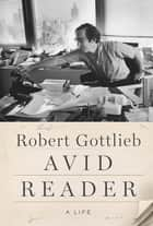 Avid Reader - A Life ebook by Robert Gottlieb