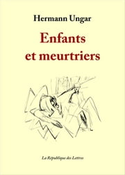 Enfants et meurtriers eBook par Hermann Ungar