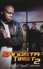 "Gangsta Twist 2 ebook by Clifford ""Spud"" Johnson"