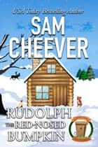 Rudolph the Red-Nosed Bumpkin ebook by Sam Cheever