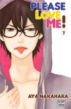 Please love me ! T07 ebook by Aya Nakahara
