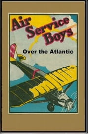 Air Service Boys Over the Atlantic ebook by Charles Armory Beach