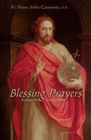 Blessing Prayers - Devotions for Growing in Faith ebook by Fr. Peter Cameron, O.P.