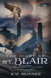 The Diary of St. Blair - Book 3 St. Blair Children of the Night Series ebook by E.W. Skinner