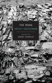 The Road - Stories, Journalism, and Essays ebook by Vasily Grossman,Robert Chandler,Elizabeth Chandler,Olga Mukovnikova,Robert Chandler