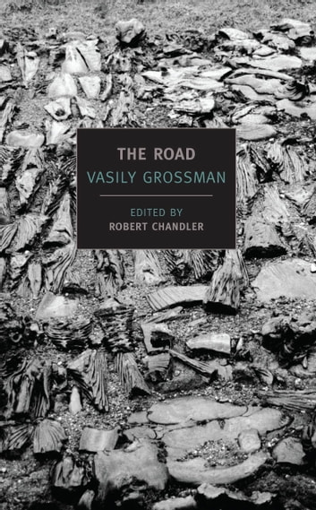 The Road - Stories, Journalism, and Essays ebook by Vasily Grossman