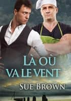 Là où va le vent ebook by Sue Brown, Cassie Black