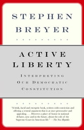 Active Liberty - Interpreting Our Democratic Constitution ebook by Stephen Breyer