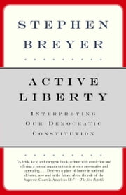 Active Liberty - Interpreting Our Democratic Constitution ebook by Kobo.Web.Store.Products.Fields.ContributorFieldViewModel