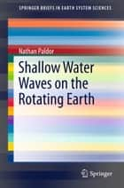 Shallow Water Waves on the Rotating Earth ebook by Nathan Paldor