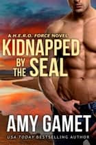 Kidnapped by the SEAL ebook by Amy Gamet