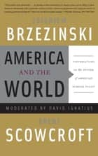 America and the World ebook by Zbigniew Brzezinski,Brent Scowcroft,David Ignatius