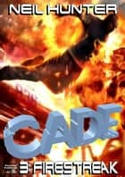 Cade 3: Firestreak ebook by Neil Hunter
