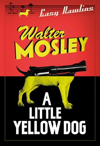 A Little Yellow Dog - Easy Rawlins 5 ebook by Walter Mosley