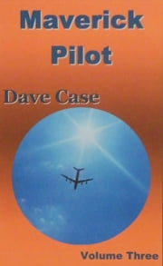 Maverick Pilot, Volume Three ebook by Dave Case