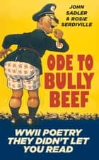 Ode to Bully Beef ebook by John Sadler,Rosie Serdiville