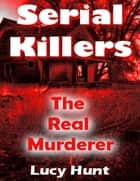Serial Killers: The Real Murderer ebook by Lucy Hunt