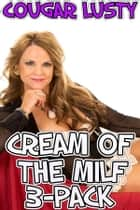 Cream of the milf 3-pack ebook by Cougar Lusty