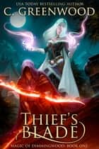 Thief's Blade - Magic of Dimmingwood ebook by C. Greenwood