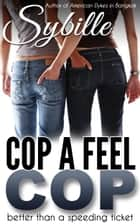 Cop a Feel Cop ebook by Sybille