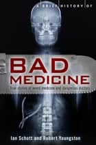 A Brief History of Bad Medicine ebook by Ian Schott,Robert Youngston