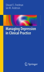 Managing Depression in Clinical Practice ebook by Edward S Friedman,Ian M Anderson