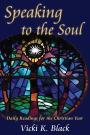 Speaking to the Soul - Daily Readings for the Christian Year ebook by Vicki K. Black