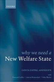 Why We Need a New Welfare State ebook by Gøsta Esping-Andersen,Duncan Gallie,Anton Hemerijck,John Myles